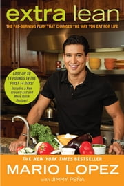 Extra Lean - The Fat-Burning Plan That Changes the Way You Eat for Life ebook by Mario Lopez,Jimmy Pena