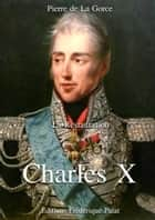 Charles X - La Restauration Tome 2 eBook par Pierre de La Gorce