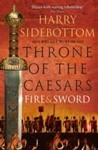 Fire and Sword (Throne of the Caesars, Book 3) ebook by Harry Sidebottom