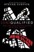 (Un)Qualified - How God Uses Broken People to Do Big Things eBook by Steven Furtick