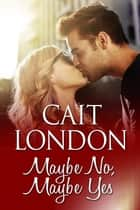 Maybe No, Maybe Yes ebook by Cait London