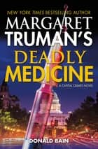 Margaret Truman's Deadly Medicine - A Capital Crimes Novel ebook by Margaret Truman, Donald Bain