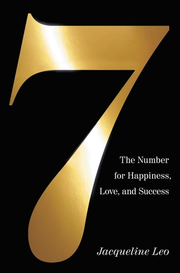 Seven - The Number for Happiness, Love, and Success ebook by Jacqueline Leo