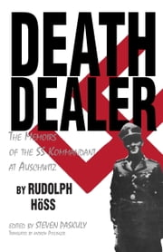 Death Dealer - The Memoirs of the SS Kommandant at Auschwitz ebook by Rudolf Hoss,Steven Paskuly