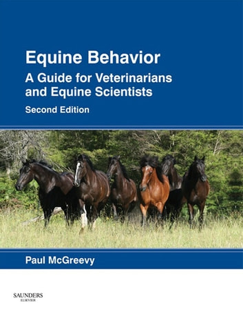 Equine Behavior - A Guide for Veterinarians and Equine Scientists ebook by Paul McGreevy