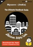 Ultimate Handbook Guide to Mysore : (India) Travel Guide - Ultimate Handbook Guide to Mysore : (India) Travel Guide ebook by Neva Croft