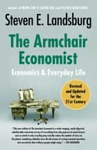 The Armchair Economist (revised and updated May 2012) - Economics & Everyday Life ebook by Steven E. Landsburg