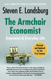 The Armchair Economist (revised and updated May 2012) - Economics & Everyday Life ebook by Kobo.Web.Store.Products.Fields.ContributorFieldViewModel