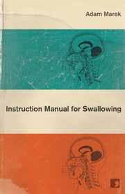 Instruction Manual for Swallowing ebook by Adam Marek