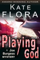Playing God (A Joe Burgess Mystery, Book 1) ebook by Kate Flora