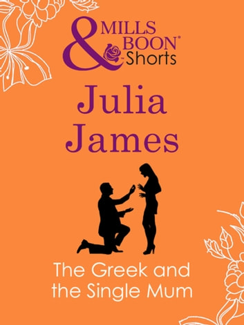 The Greek and the Single Mum (Mills & Boon Short Stories) ebook by Julia James