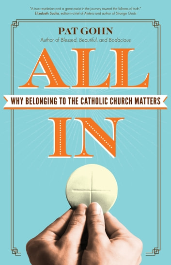 All In - Why Belonging to the Catholic Church Matters ebook by Pat Gohn