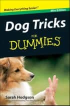 Dog Tricks For Dummies®, Mini Edition ebook by Sarah Hodgson