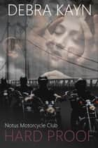 Hard Proof - Notus Motorcycle Club ebook by Debra Kayn