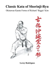 Classic Kata of Shorinji Ryu - Okinawan Karate Forms of Richard 'Biggie' Kim ebook by Leroy Rodrigues