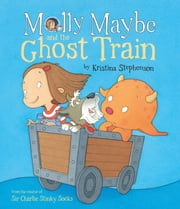 Molly Maybe and the Ghost Train ebook by Kristina Stephenson