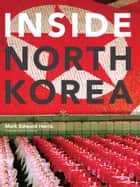 Inside North Korea ebook by Mark Edward Harris,Bruce Cumings