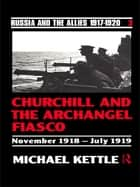 Churchill and the Archangel Fiasco ebook by Michael Kettle *Probate*, Michael Kettle