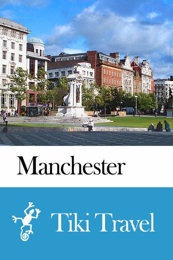 Manchester (England) Travel Guide - Tiki Travel ebook by Tiki Travel