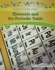 Elements and the Periodic Table ebook by Slade, Suzanne