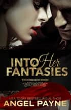 Into Her Fantasies -- A Contemporary Romance - The Royals of Arcadia Island ebook by Angel Payne