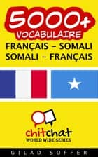 5000+ vocabulaire Français - Somalien ebook by Gilad Soffer
