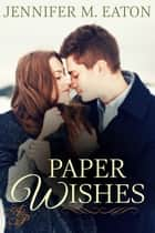 Paper Wishes ebook by Jennifer M. Eaton