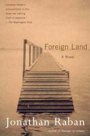 Foreign Land - A Novel ebook by Jonathan Raban
