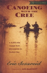 Canoeing With The Cree ebook by Eric Sevareid