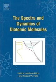 The Spectra and Dynamics of Diatomic Molecules - Revised and Enlarged Edition ebook by Helene Lefebvre-Brion,Robert W. Field