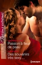 Passion à fleur de peau - Des souvenirs très sexy... ebook by Lisa Renee Jones, Leslie Kelly