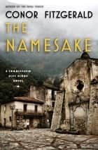 The Namesake - A Commissario Alec Blume Novel ebook by Conor Fitzgerald