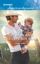 The Baby and the Cowboy SEAL ebook by Laura Marie Altom