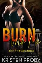 Burn With Me - A With Me In Seattle Novella ebook by