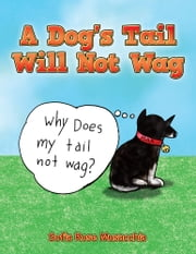 A Dog's Tail Will Not Wag ebook by Sofia Rose Musacchia