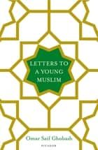 Letters to a Young Muslim ebook by Omar Saif Ghobash
