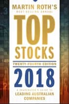 Top Stocks 2018 - A Sharebuyer's Guide to Leading Australian Companies ebook by Martin Roth