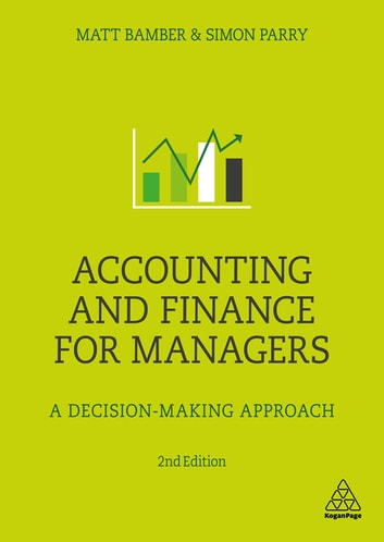 Accounting and Finance for Managers - A Decision-Making Approach ebook by Matt Bamber,Simon Parry
