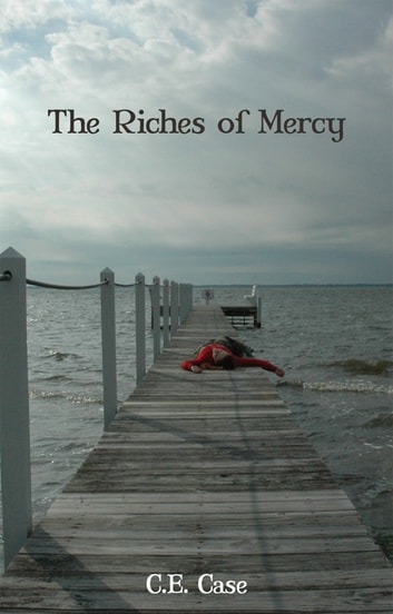 The Riches of Mercy ebook by C. E. Case