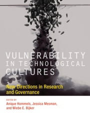 Vulnerability in Technological Cultures - New Directions in Research and Governance ebook by Anique Hommels,Jessica Mesman,Wiebe E. Bijker
