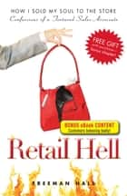 Retail Hell: How I Sold My Soul to the Store ebook by Freeman Hall