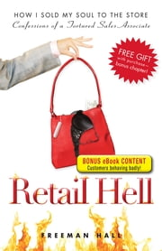Retail Hell: How I Sold My Soul to the Store - How I Sold My Soul to the Store ebook by Freeman Hall