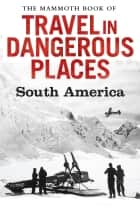 The Mammoth Book of Travel in Dangerous Places: South America ebook by John Keay