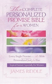 Complete Personalized Promise Bible for Women ebook by James Riddle