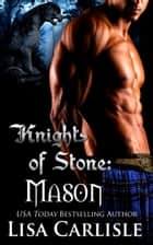 Knights of Stone: Mason - A Scottish gargoyle shifter and witch romance ebook by Lisa Carlisle