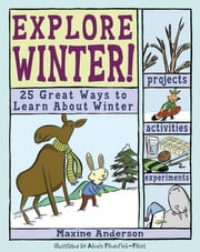 Explore Winter: 25 Great Ways to Learn about Winter ebook by Anderson, Maxine