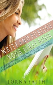 Write and Publish Your First Book - A Step-By-Step Blueprint to Write, Self-Publish and Market Your Fiction or Non-Fiction Book ebook by Kobo.Web.Store.Products.Fields.ContributorFieldViewModel