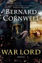 War Lord - A Novel ebook by Bernard Cornwell