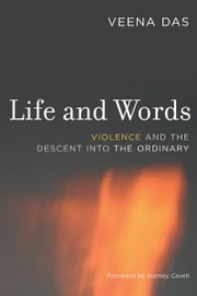 Life and Words - Violence and the Descent into the Ordinary ebook by Veena Das