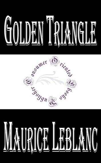 Golden Triangle - The Return of Arsène Lupin ebook by Maurice LeBlanc